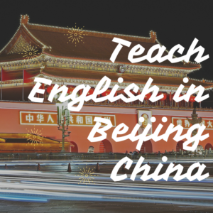 Teach English Abroad in Beijing China Beijing Province