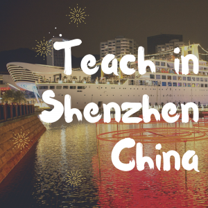 Teach English Abroad in Shenzhen China